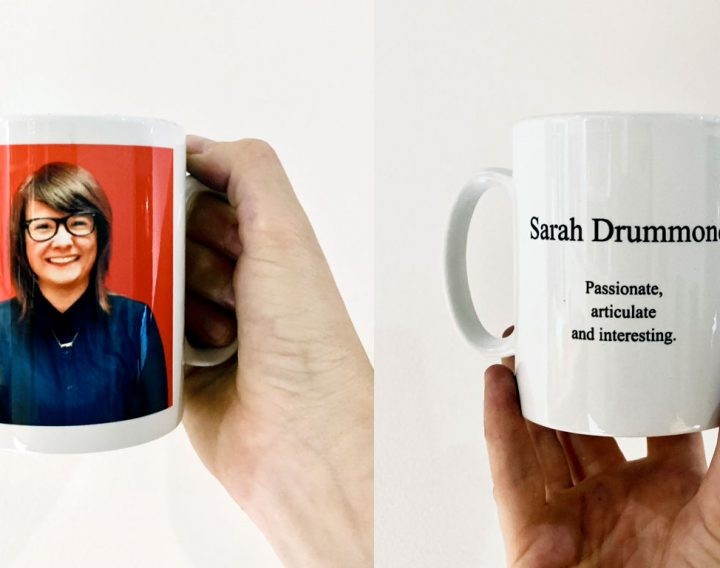Two pictures of a mug with Sarah Durmmond's photo on and the caption 'Sarah Drumond - passionate, articulate and interesting'